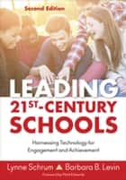 Leading 21st Century Schools - Harnessing Technology for Engagement and Achievement ebook by Lynne R. Schrum, Dr. Barbara B. Levin