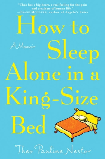 How to Sleep Alone in a King-Size Bed - A Memoir ebook by Theo Pauline Nestor