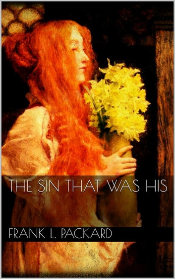The Sin That Was His eBook by Frank L. Packard