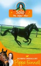 Solo the Super Star - Book 6 ebook by Pippa Funnell