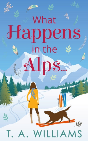 What Happens in the Alps... ebook by T A Williams