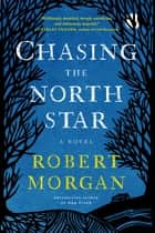Chasing the North Star - A Novel ebook by Robert Morgan