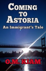 Coming to Astoria - An Immigrant's Tale ebook by O.M. Kiam