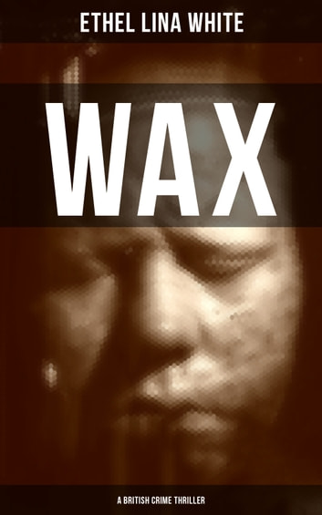 WAX (A British Crime Thriller) ebook by Ethel Lina White