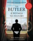 The Butler - A Witness to History ebook by Wil Haygood