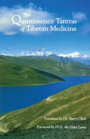 The Quintessence Tantras of Tibetan Medicine ebook by H.H. the Fourteenth Dalai Lama,Dr. Barry Clark