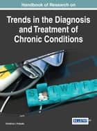 Handbook of Research on Trends in the Diagnosis and Treatment of Chronic Conditions ebook by Dimitrios I. Fotiadis