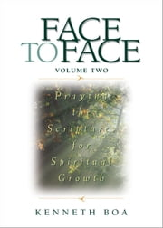 Face to Face: Praying the Scriptures for Spiritual Growth - Praying the Scriptures for Spiritual Growth ebook by Kenneth D. Boa