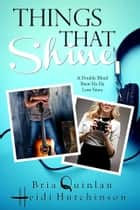 Things That Shine ebook by Bria Quinlan, Heidi Hutchinson