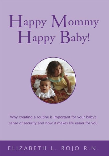 Happy Mommy Happy Baby! ebook by Elizabeth L. Rojo R.N.