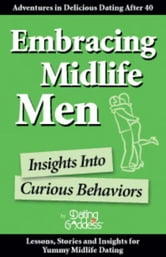Embracing Midlife Men: Insights Into Curious Behaviors ebook by Goddess,  Dating