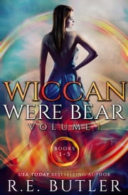 Wiccan-Were-Bear Series Volume One ebook by R.E. Butler