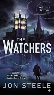 The Watchers - The Angelus Trilogy ebook by Jon Steele