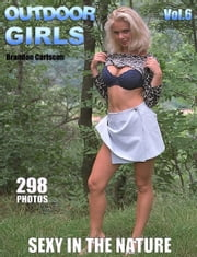 Outdoor Girls Vol.6 Adult Picture eBook - Hot MILF`s & Girls nude outdoors ebook by Brandon Carlscon