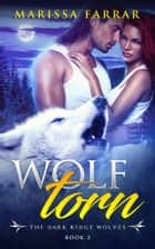 Wolf Torn - A Paranormal Shifter Romance ebook by Marissa Farrar