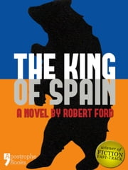 The King of Spain: A Dystopian Novel In The Not-Too-Distant Future ebook by Robert Ford