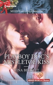 Playboy Doc's Mistletoe Kiss ebook by Tina Beckett
