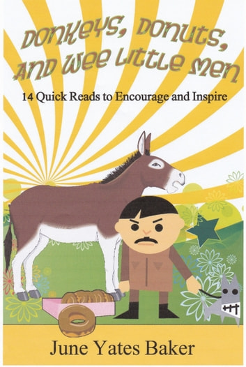 Donkeys, Donuts, and Wee Little Men: 14 Quick Reads to Encourage and Inspire ebook by June Yates-Boykin