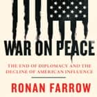 War on Peace: The End of Diplomacy and the Decline of American Influence audiobook by Ronan Farrow