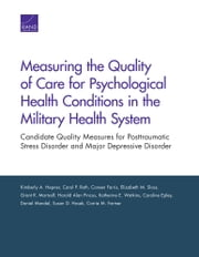 Measuring the Quality of Care for Psychological Health Conditions in the Military Health System - Candidate Quality Measures for Posttraumatic Stress Disorder and Major Depressive Disorder ebook by Kimberly A. Hepner,Carol P. Roth,Coreen Farris,Elizabeth M. Sloss,Grant R. Martsolf,Harold Alan Pincus,Katherine E. Watkins,Caroline Epley,Daniel Mandel,Susan D. Hosek,Carrie M. Farmer