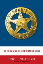 Bush's Law - The Remaking of American Justice ebook by Eric Lichtblau