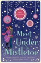 Meet Me Under the Mistletoe ebook by Abby Clements