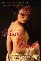 Mask of Fire: A Red Hot Treats Story ebook by Michel Prince