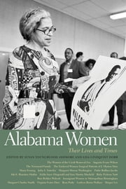 Alabama Women - Their Lives and Times ebook by Lisa Lindquist Dorr, Wayne Flynt, Patricia A. Sullivan,...