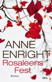 Rosaleens Fest - Roman ebook by Anne Enright