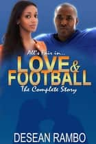 All's Fair in Love and Football Complete Series (Parts 1, 2 & 3) ebook by Desean Rambo