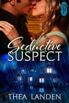 Seductive Suspect ebook by Thea Landen