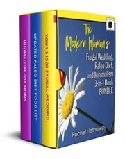 The Modern Woman's Frugal Wedding, Paleo Diet Nutrition, and Minimalism 3-in-1 Book Bundle ebook by Rachel Hathaway