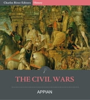 The Civil Wars ebook by Appian, Horace White, Charles River Editors