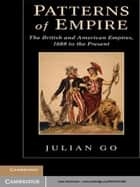 Patterns of Empire - The British and American Empires, 1688 to the Present ebook by Julian Go