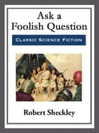 Ask a Foolish Question ebook by Robert Sheckley
