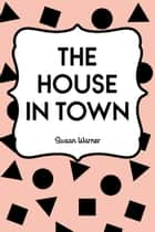 The House in Town ebook by Susan Warner