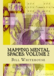Mapping Mental Spaces: Volume 2 ebook by Bill Whitehouse