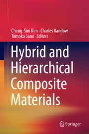Hybrid and Hierarchical Composite Materials ebook by Chang-Soo Kim,Charles Randow,Tomoko Sano