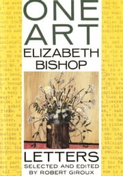 One Art - Letters ebook by Elizabeth Bishop,Robert Giroux