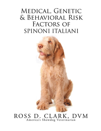 Medical, Genetic & Behavioral Risk Factors of Spinoni Italiani ebook by Ross D. Clark DVM