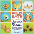 Wild Eats and Adorable Treats ebook by Jill Mills