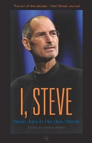 I, Steve: Steve Jobs in His Own Words ebook by George Beahm