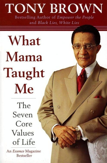 What Mama Taught Me - The Seven Core Values of Life ebook by Tony Brown