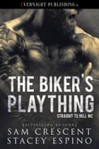 The Biker's Plaything ebook by Sam Crescent, Stacey Espino