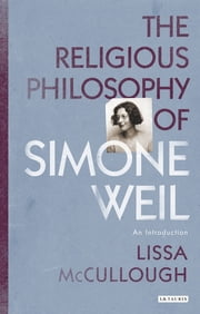 The Religious Philosophy of Simone Weil - An Introduction ebook by Lissa McCullough