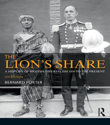 The Lion's Share - A History of British Imperialism 1850-2011 ebook by Bernard Porter