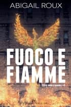 Fuoco e fiamme ebook by Abigail Roux