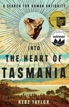 Into the Heart of Tasmania - A Search For Human Antiquity ebook by