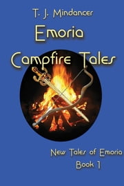Emoria Campfire Tales ebook by T.J. Mindancer