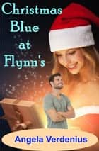 Christmas Blue at Flynn's ebook by Angela Verdenius